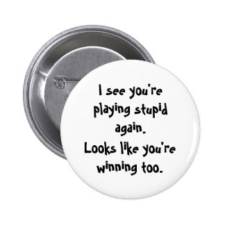 I see you'replaying stupid again., Looks like y... 2 Inch Round Button