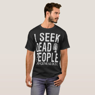 I Seek Dead People I Do Genealogy Tshirt
