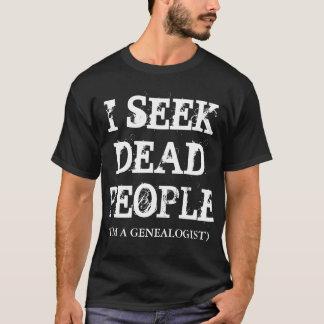 I SEEK DEAD PEOPLE (I'M A GENEALOGIST) T-Shirt