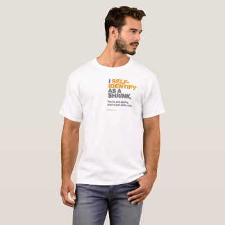 I Self-Identify™ as a Shrink T-Shirt