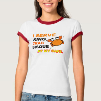 """""""I Serve King Crab Bisque at My Cafe"""" Ladies Tee"""