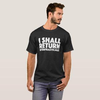 I shall return interfrastically T-Shirt