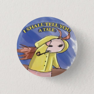 I SHALL TELL YOU A TALE 1 INCH ROUND BUTTON