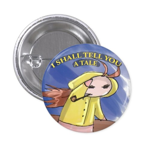 I SHALL TELL YOU A TALE BUTTON