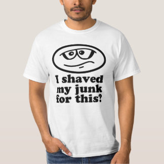 I Shaved My Junk For This T-shirt
