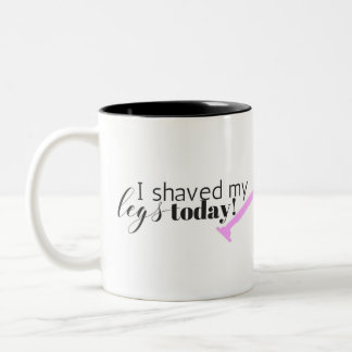 I Shaved My Legs Today, Ladies Gift Idea, Funny Two-Tone Coffee Mug