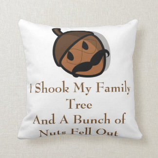 I Shook My Family Tree and Nuts Fell Out Throw Pillow