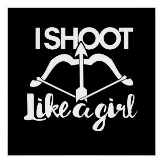 I shoot a bow like a girl bow hunting archery perfect poster