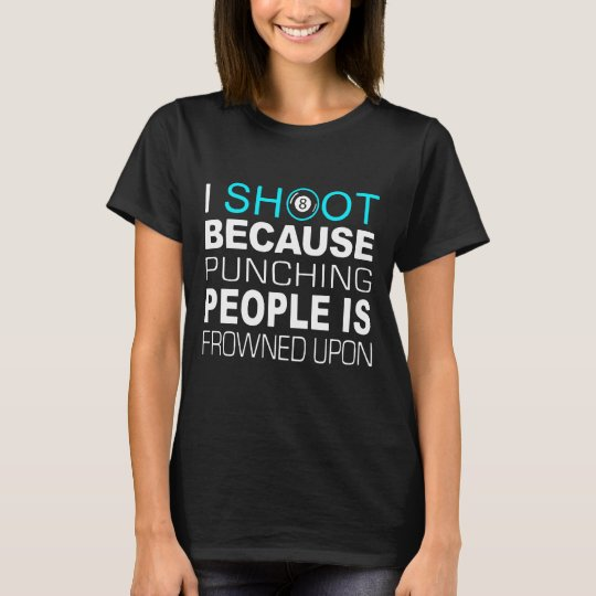 I Shoot because punching people is frowned upon T-Shirt