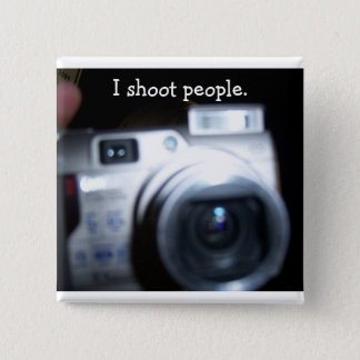 I shoot people. 2 inch square button