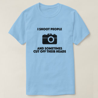 I shoot people and sometimes cut off photography T-Shirt