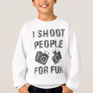 I shoot people for fun sweatshirt