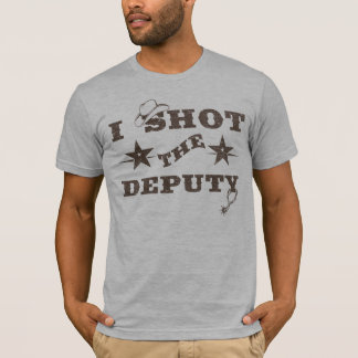 I Shot the Deputy T-Shirt