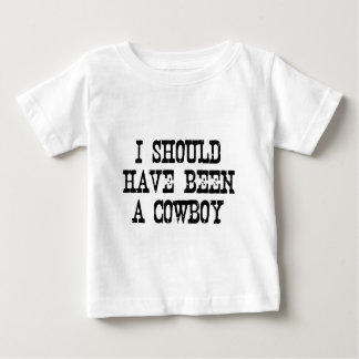 I should have been a cowboy baby T-Shirt
