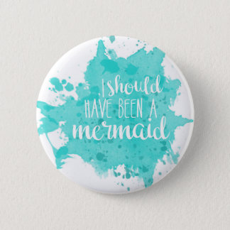 I Should Have Been A Mermaid 2 Inch Round Button