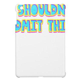 I shouldn't admit this iPad mini cases