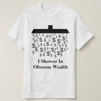 I Shower In Obscene Wealth T-Shirt