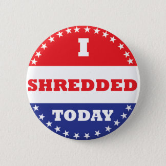 I Shredded Today 2 Inch Round Button