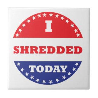 I Shredded Today Tile
