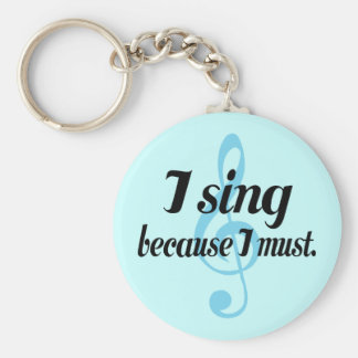 I Sing Because I Must Music Gift Basic Round Button Keychain