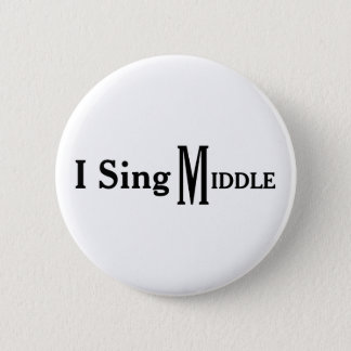I Sing Middle 2 Inch Round Button