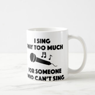 I Sing Way Too Much Coffee Mug
