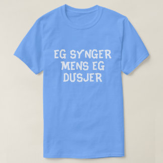 I sing while I shower in Norwegian blue T-Shirt