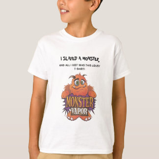 I SLAYED A MONSTER , AND ALL I GOT T-Shirt