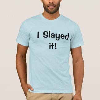 I Slayed it! T-Shirt
