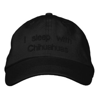 I sleep with Chihuahuas Embroidered Hat