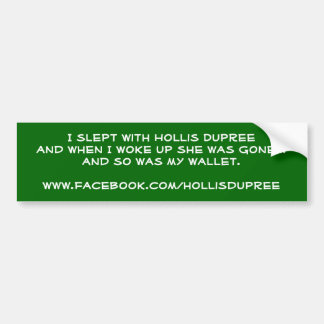 I slept with Hollis Dupree Bumper Sticker