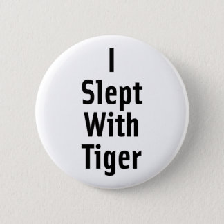 I Slept With Tiger 2 Inch Round Button