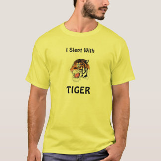 I Slept With Tiger! T-Shirt