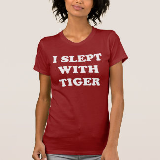 I slept with Tiger. T-Shirt