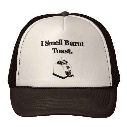 I Smell Burnt Toast Trucker Hats