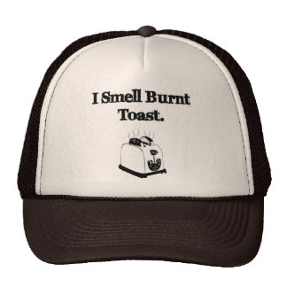 I Smell Burnt Toast Trucker Hat