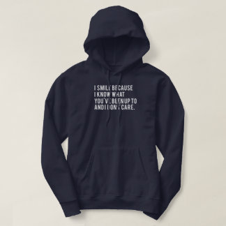 I Smile Because I Know Things Hoodie