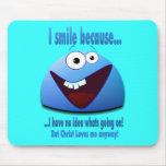I smile because...V2 Mousepads