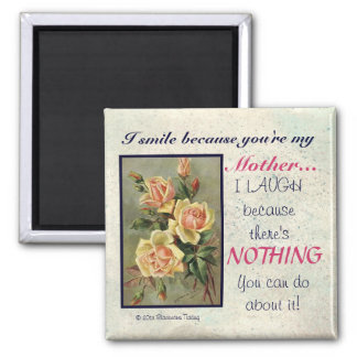I Smile Because You're My Mother...Fridge Magnet