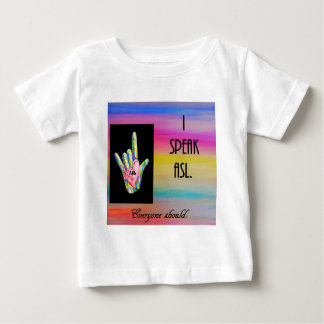 I Speak ASL Everyone Should Baby T-Shirt