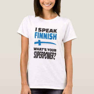 I speak Finnish - what's your Superpower? T-Shirt