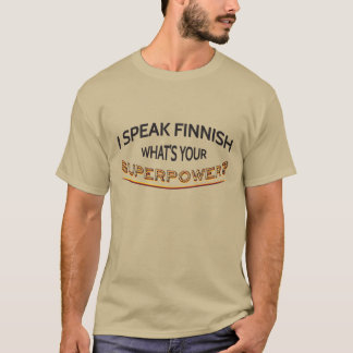 I speak Finnish. What's your superpower? T-Shirt