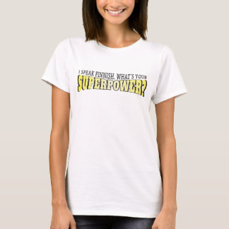 I speak Finnish! What's your Superpower? T-Shirt