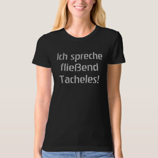 I speak flowing Tacheles! T-Shirt