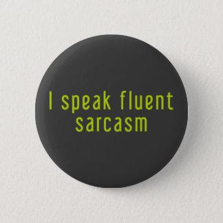 I speak fluent sarcasm. 2 inch round button