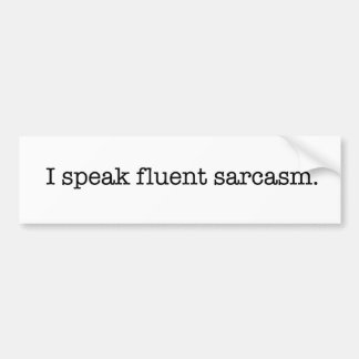 I speak fluent sarcasm bumper sticker