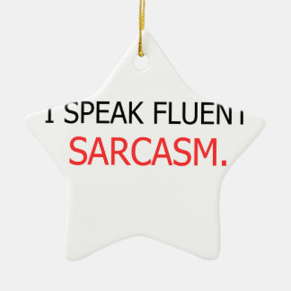 I Speak Fluent Sarcasm Ceramic Star Ornament