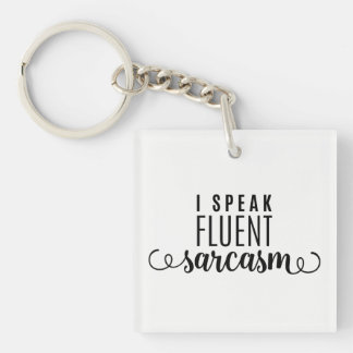 I Speak Fluent Sarcasm Double-Sided Square Acrylic Keychain