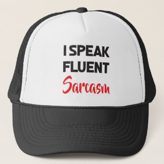 I Speak Fluent Sarcasm Funny Saying Attitude Quote Trucker Hat