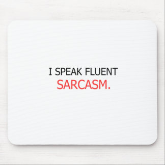 I Speak Fluent Sarcasm Mouse Pad